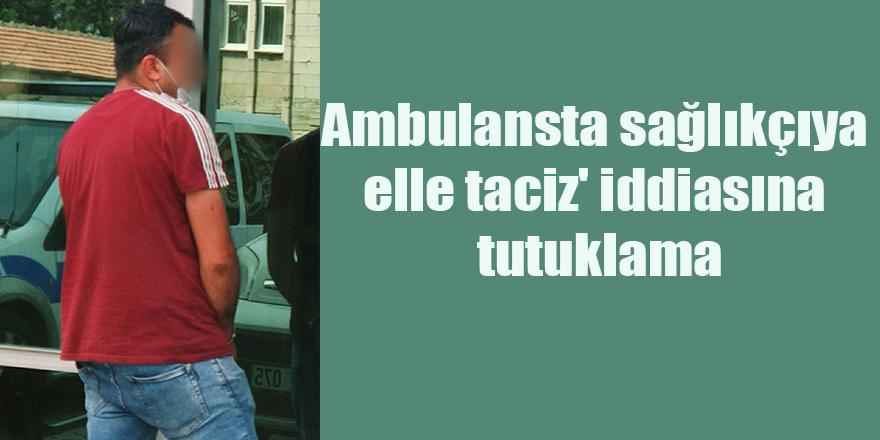 Ambulansta sağlıkçıya elle taciz' iddiasına tutuklama