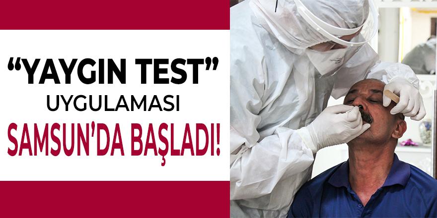 Yaygın Test Uygulaması Samsun'da Başladı!