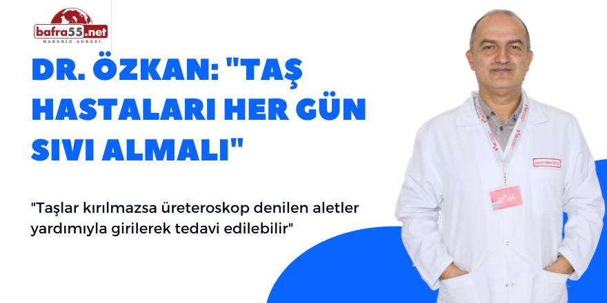 """Dr. Özkan: """"Taş hastaları her gün sıvı almalı"""""""