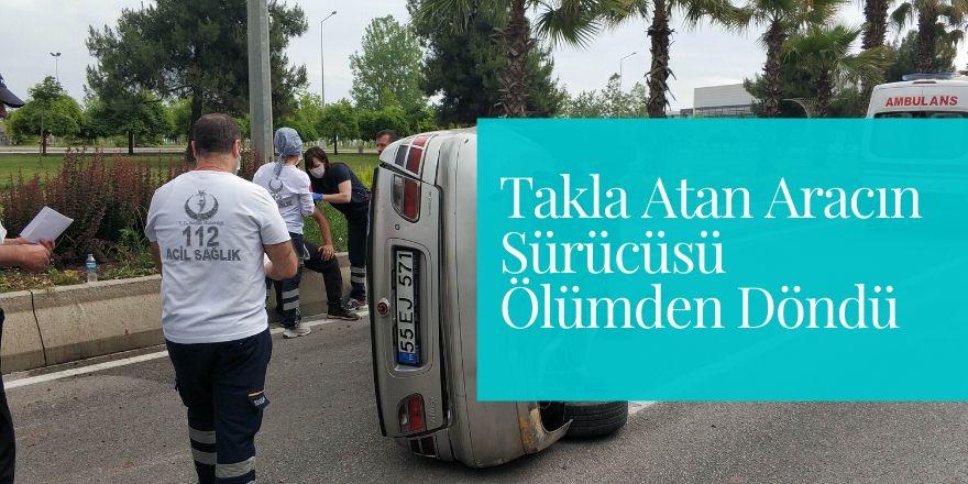 Takla Atan Aracın Sürücüsü Ölümden Döndü