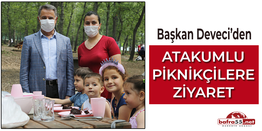 Başkan Deveci'den Atakumlu Piknikçilere Ziyaret