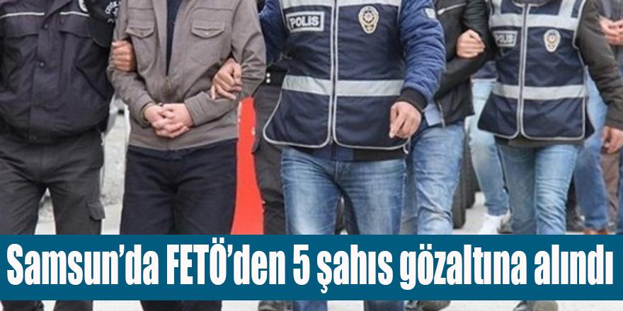 Samsun'da FETÖ Operasyonu 5 Gözaltı