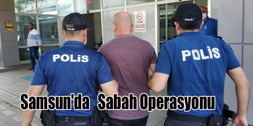 Samsun'da   Sabah Operasyonu