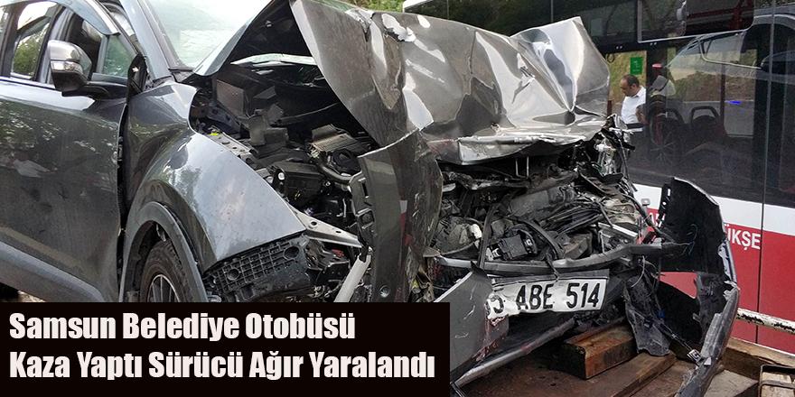 Samsun Belediye Otobüsü Kaza Yaptı Sürücü Ağır Yaralandı