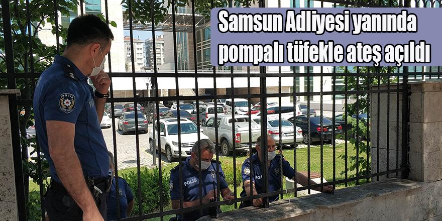Samsun Adliyesi yanında pompalı tüfekle ateş açıldı
