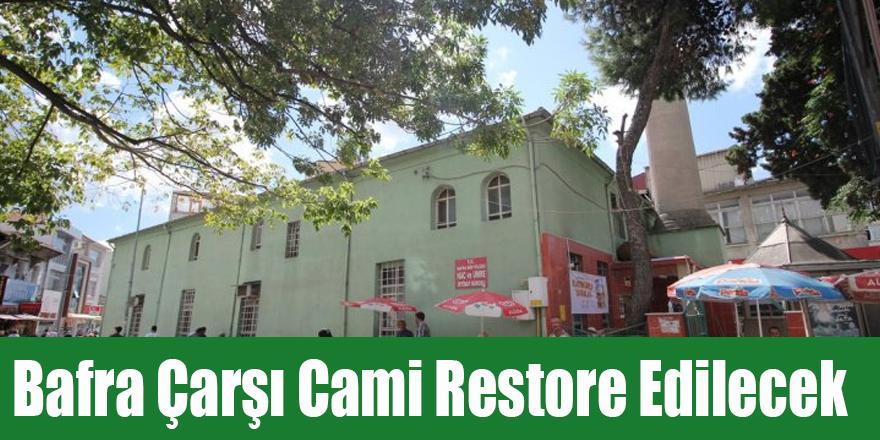 Bafra Çarşı Cami Restore Edilecek