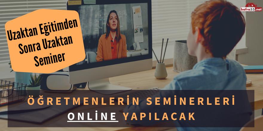 Öğretmenlerin Seminerleri Online Yapılacak