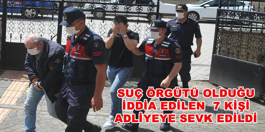 Operasyonda gözaltına alınan 7 şüpheli, adliyeye sevk edildi