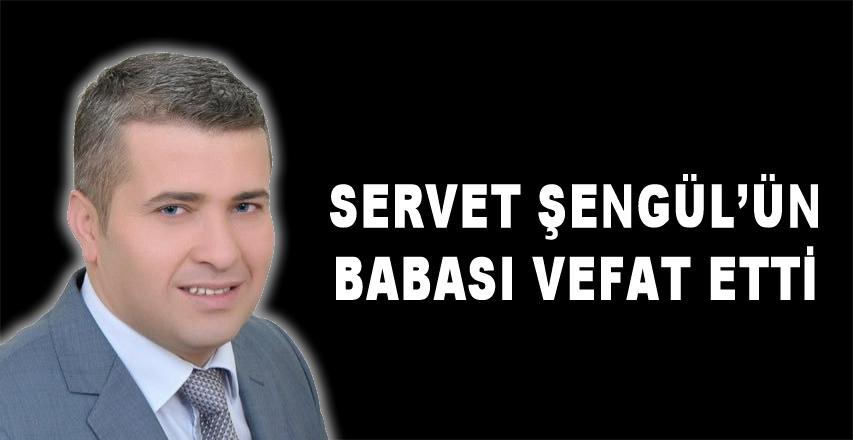 Servet Şengül'ün babası vefat etti
