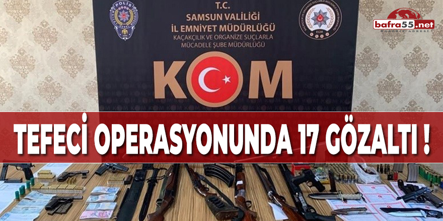 TEFECİ OPERASYONUNDA 17 GÖZALTI!