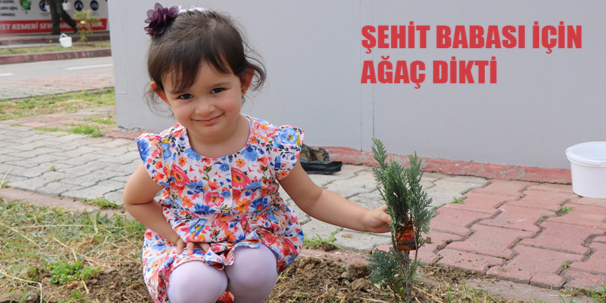 Şehit Arslan'ın minik kızı babası adına ağaç dikti