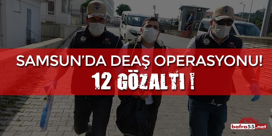 Samsun'da DEAŞ Operasyonu! 12 Gözaltı!