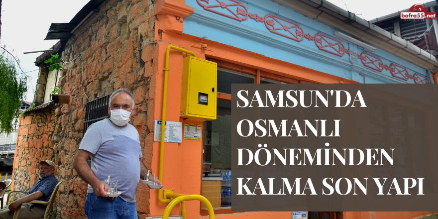 Samsun'da Osmanlı Dönemi'nden Kalma Son Yapı!