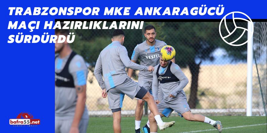 Trabzonspor MKE Ankaragücü Maçı Hazırlıklarını Sürdürdü