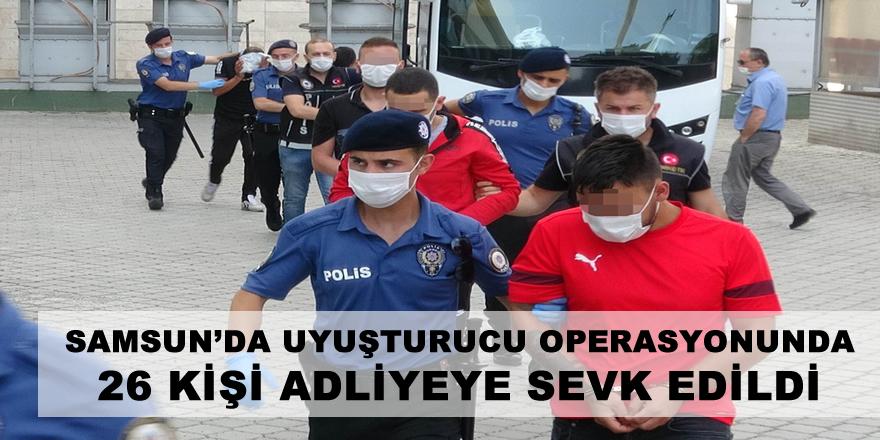 Samsun'da uyuşturucu operasyonunda 26 kişi adliyeye sevk edildi