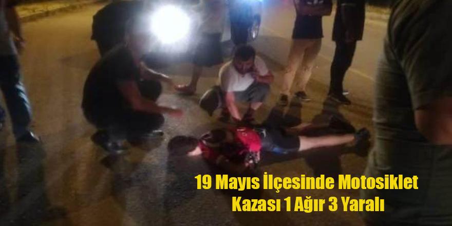 19 Mayıs İlçesinde Motosiklet Kazası 1 Ağır 3 Yaralı