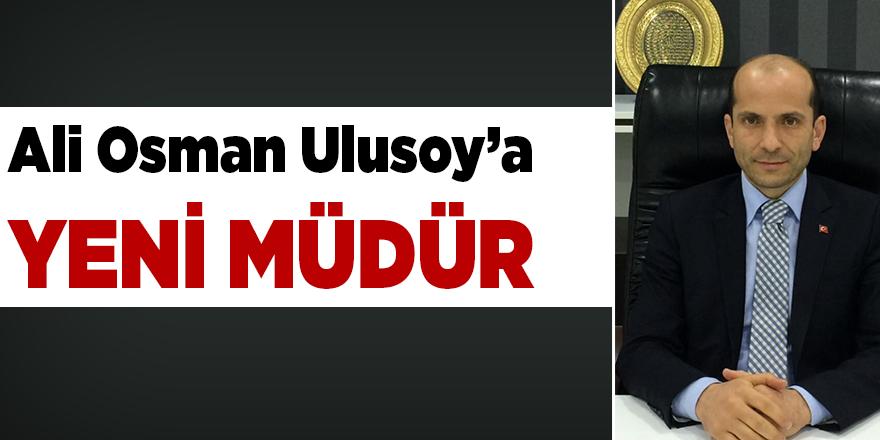 ALİ OSMAN ULUSOY'A YENİ MÜDÜR
