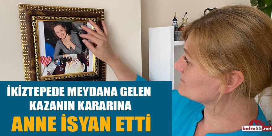 İKİZTEPEDE MEYDANA GELEN  KAZANIN KARARINA ANNE İSYAN ETTİ