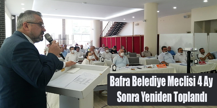 Bafra Belediye Meclisi 4 Ay Sonra Yeniden Toplandı