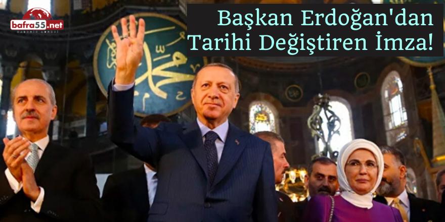 Başkan Erdoğan'dan Tarihi Değiştiren İmza!