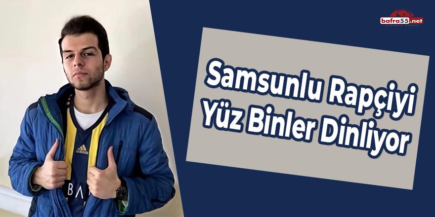 Samsunlu Rapçiyi Yüz Binler Dinliyor