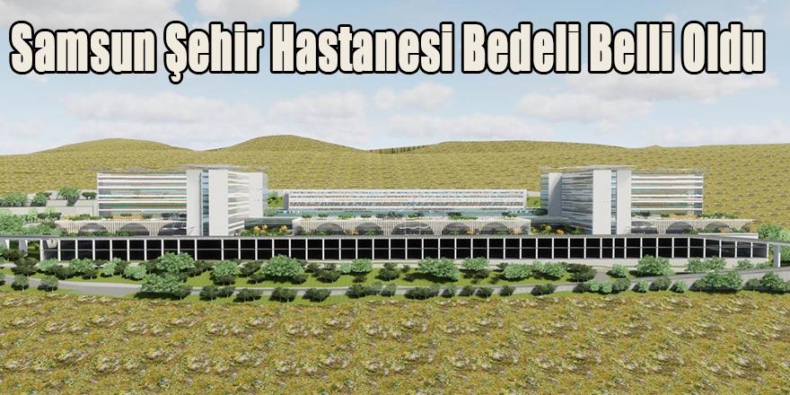 Samsun Şehir Hastanesi Bedeli Belli Oldu