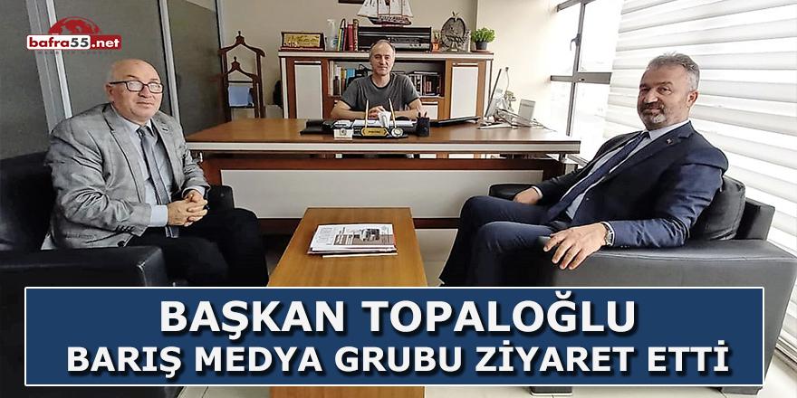 Başkan Topaloğlu Barış Medya Grubu Ziyaret Etti