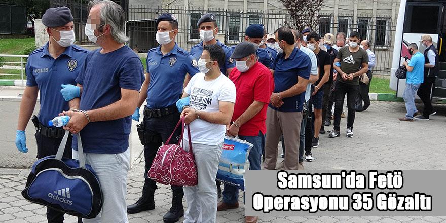 Samsun'da Fetö Operasyonu 35 Gözaltı