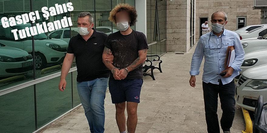 Gaspçı Şahıs Tutuklandı