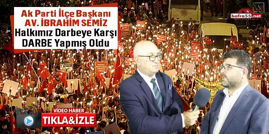 Ak Parti Bafra İlçe Başkanı Av. İbrahim Semiz'in 15 Temmuz Açıklaması