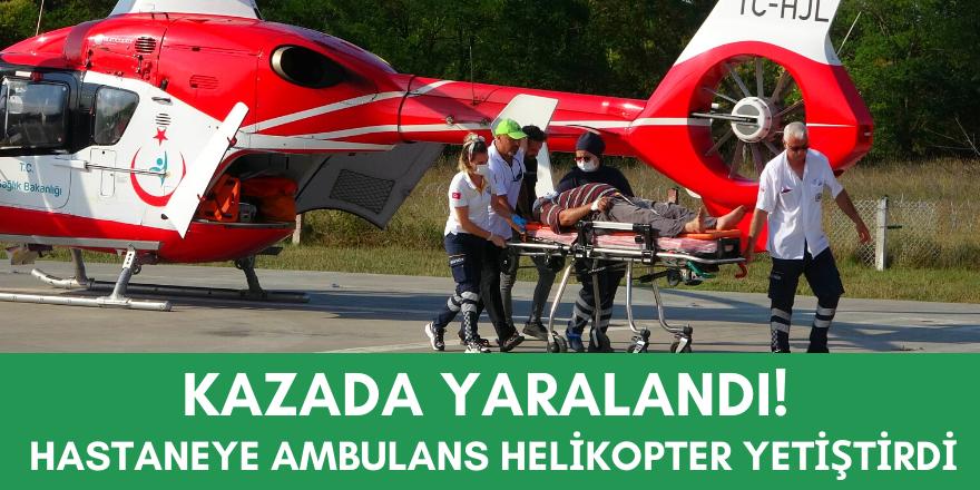 Kazada Yaralandı!  Hastaneye Ambulans Helikopter Yetiştirdi