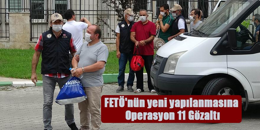 FETÖ'nün yeni yapılanmasına Operasyon 11 Gözaltı