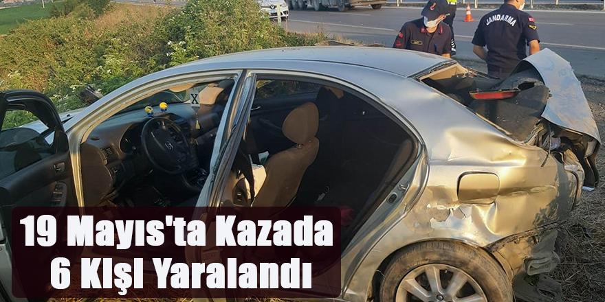 19 Mayıs'ta Kazada  6 Kişi Yaralandı