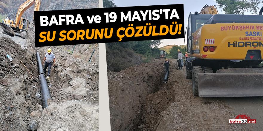 Bafra ve 19 Mayıs'ta Su Sorunu Çözüldü!