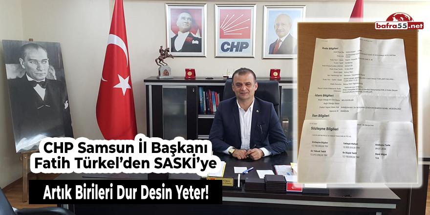 CHP Samsun İl Başkanı Fatih Türkel'den SASKİ'ye...