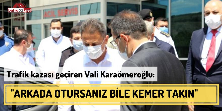 """Vali Karaömeroğlu: """"Arkada Otursanız Bile Kemer Takın"""""""