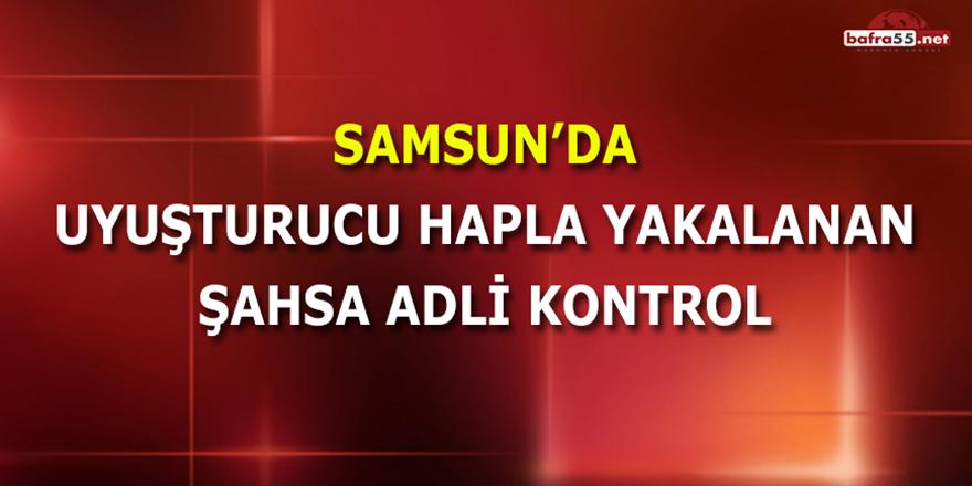 Samsun'da Uyuşturucu Hapla Yakalanan Şahsa Adli Kontrol