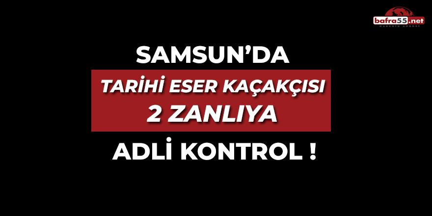 Samsun'da Tarihi Eser Kaçakçısı 2 Zanlıya Adli Kontrol