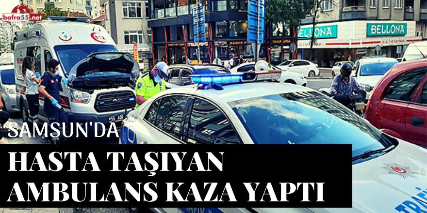 Samsun'da Hasta Taşıyan Ambulans Kaza Yaptı