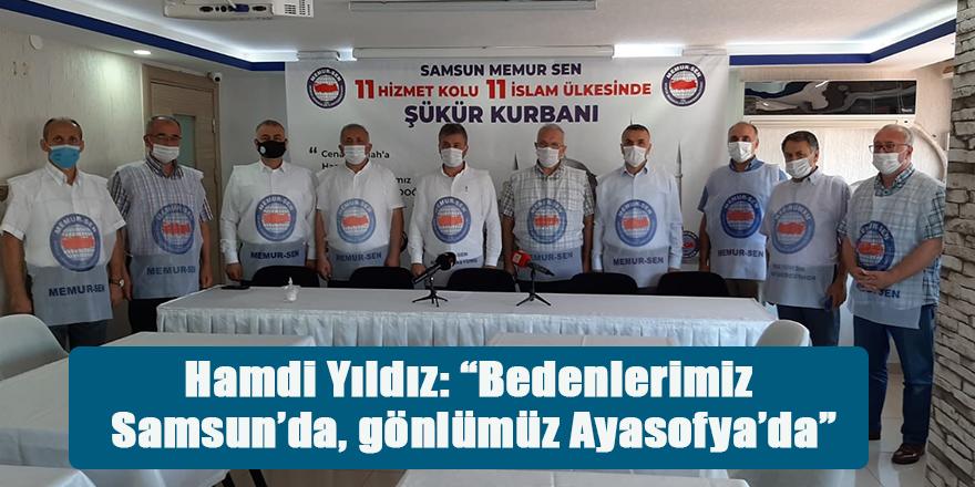 """Hamdi Yıldız: """"Bedenlerimiz Samsun'da, gönlümüz Ayasofya'da"""""""