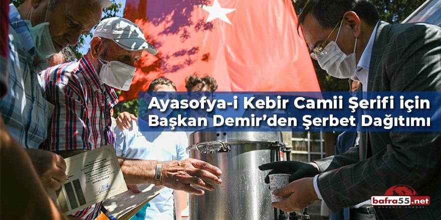 Ayasofya-i Kebir Camii Şerifi için Başkan Demir'den Şerbet Dağıtımı