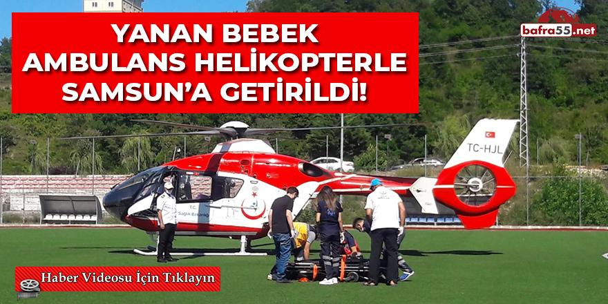 Yanan Bebek Ambulans Helikopterle Samsun'a Getirildi!