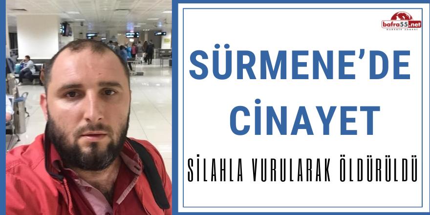 SÜRMENE'DE CİNAYET!