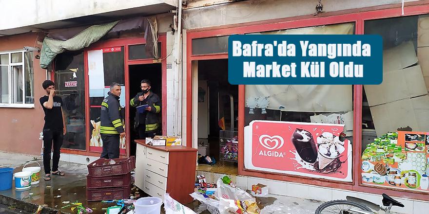 Bafra'da Yangında Market Kül Oldu