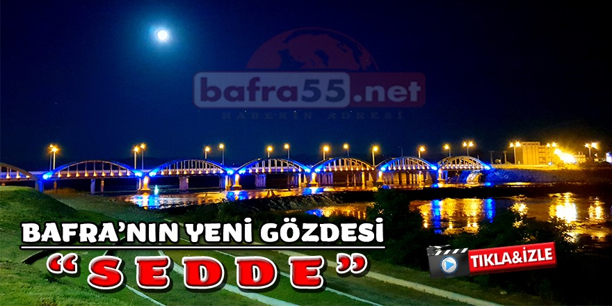 """BAFRA'NIN YENİ GÖZDESİ """"SEDDE"""""""