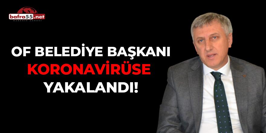 Of Belediye Başkanı Koronavirüse Yakalandı!