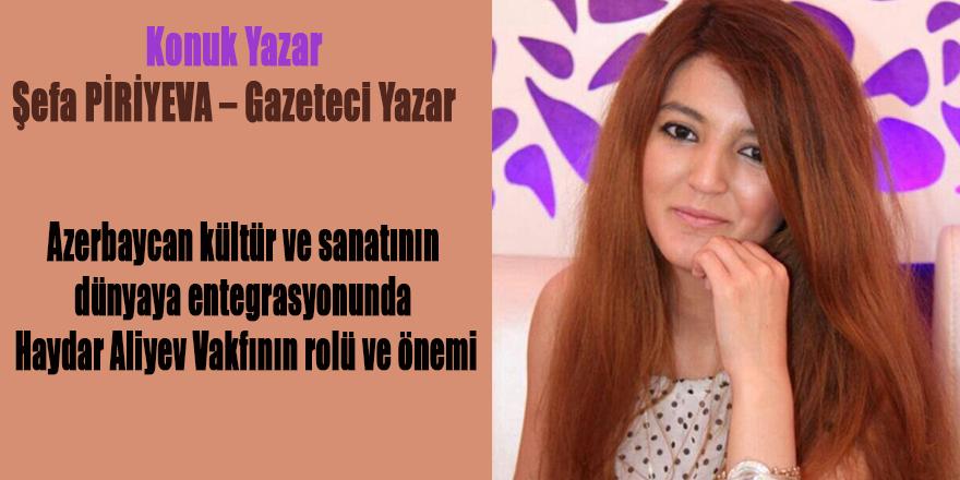 Azerbaycan kültür ve sanatının dünyaya entegrasyonunda Haydar Aliyev Vakfının rolü ve önemi