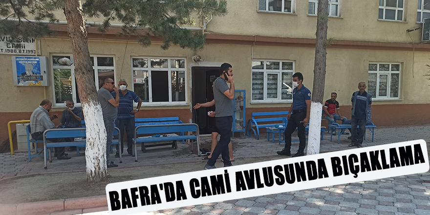 BAFRA'DA CAMİ AVLUSUNDA BIÇAKLAMA
