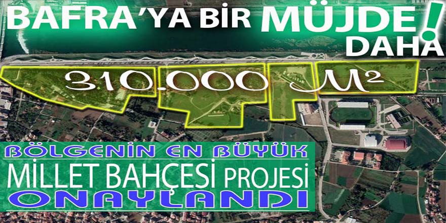 BAFRA'YA BİR MÜJDE DAHA MİLLET BAHÇESİ PROJESİ'DE ONAYLANDI