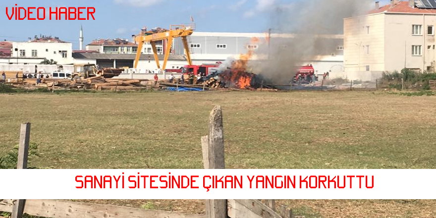Kızılırmak Sanayi Sitesindeki Yangın Korkuttu